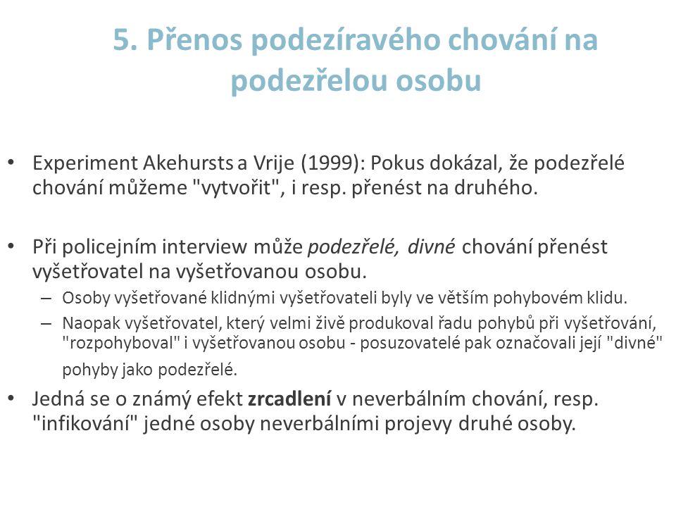 5. Přenos podezíravého chování na podezřelou osobu • Experiment Akehursts a Vrije (1999): Pokus dokázal, že podezřelé chování můžeme