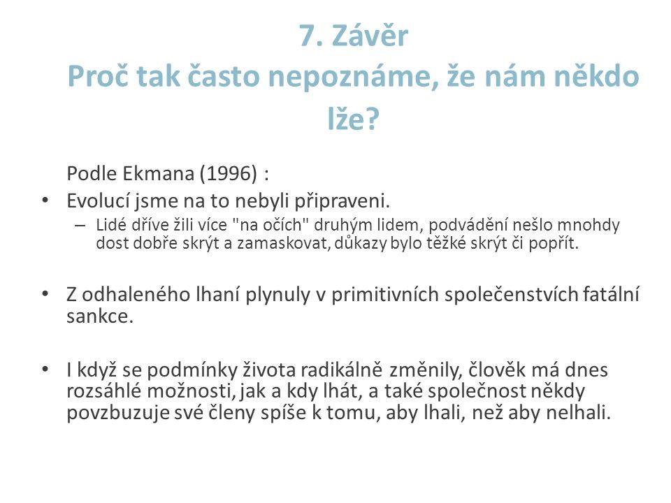 7. Závěr Proč tak často nepoznáme, že nám někdo lže? Podle Ekmana (1996) : • Evolucí jsme na to nebyli připraveni. – Lidé dříve žili více