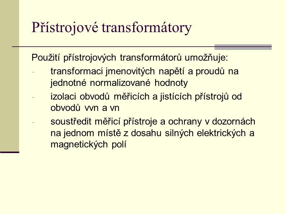Přístrojové transformátory Použití přístrojových transformátorů umožňuje: - transformaci jmenovitých napětí a proudů na jednotné normalizované hodnoty