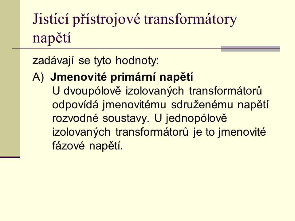 Jistící přístrojové transformátory napětí zadávají se tyto hodnoty: A) Jmenovité primární napětí U dvoupólově izolovaných transformátorů odpovídá jmen