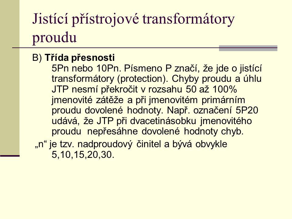 Jistící přístrojové transformátory proudu B) Třída přesnosti 5Pn nebo 10Pn. Písmeno P značí, že jde o jistící transformátory (protection). Chyby proud