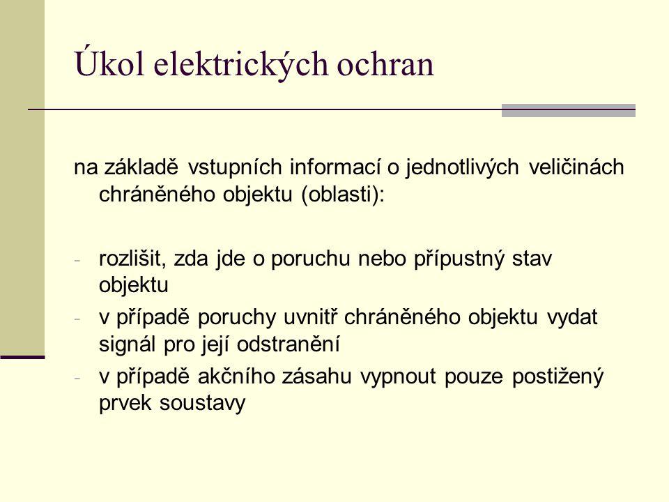 Úkol elektrických ochran na základě vstupních informací o jednotlivých veličinách chráněného objektu (oblasti): - rozlišit, zda jde o poruchu nebo pří
