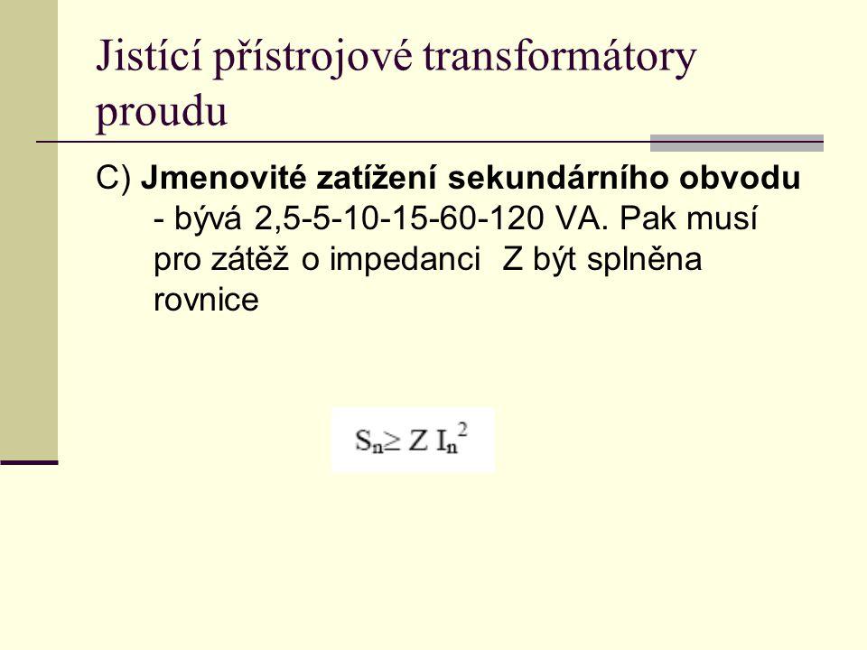C) Jmenovité zatížení sekundárního obvodu - bývá 2,5-5-10-15-60-120 VA. Pak musí pro zátěž o impedanci Z být splněna rovnice