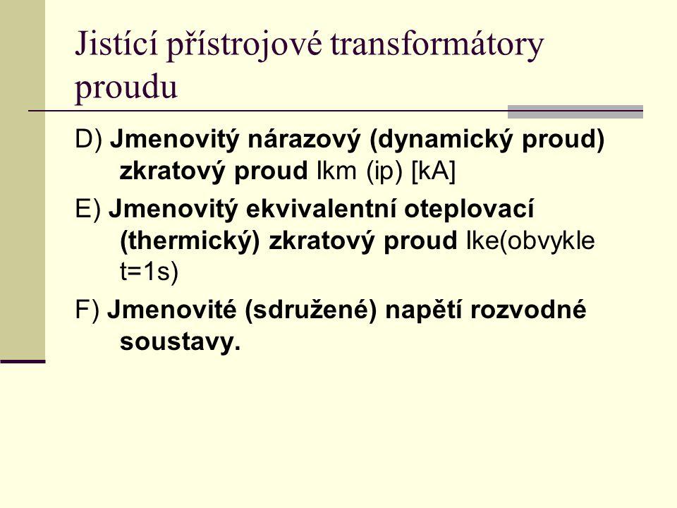 Jistící přístrojové transformátory proudu D) Jmenovitý nárazový (dynamický proud) zkratový proud Ikm (ip) [kA] E) Jmenovitý ekvivalentní oteplovací (t