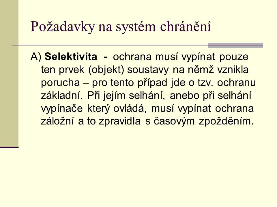 Požadavky na systém chránění A) Selektivita - ochrana musí vypínat pouze ten prvek (objekt) soustavy na němž vznikla porucha – pro tento případ jde o
