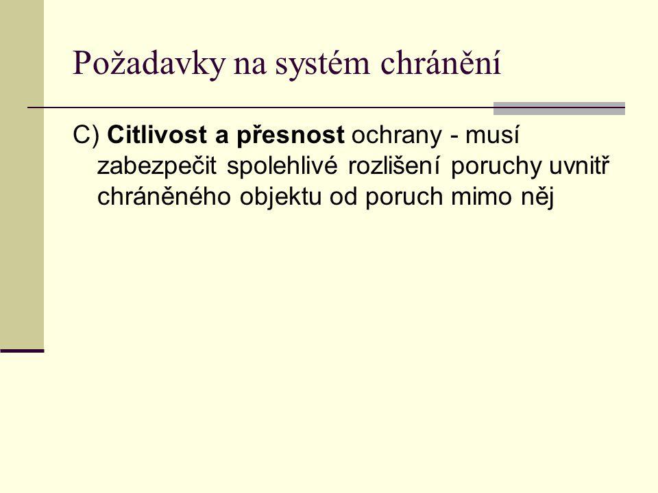 Požadavky na systém chránění C) Citlivost a přesnost ochrany - musí zabezpečit spolehlivé rozlišení poruchy uvnitř chráněného objektu od poruch mimo n