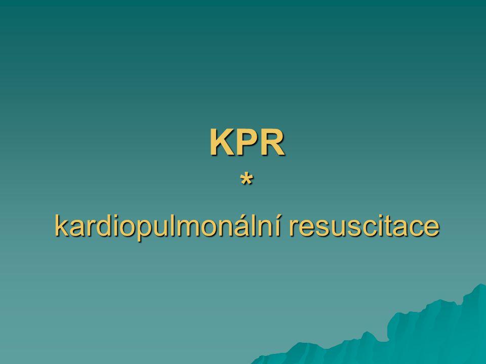 KPR – dva zachránci 30 kompresí : 2 vdechům ( střídat se po 2 minutách )