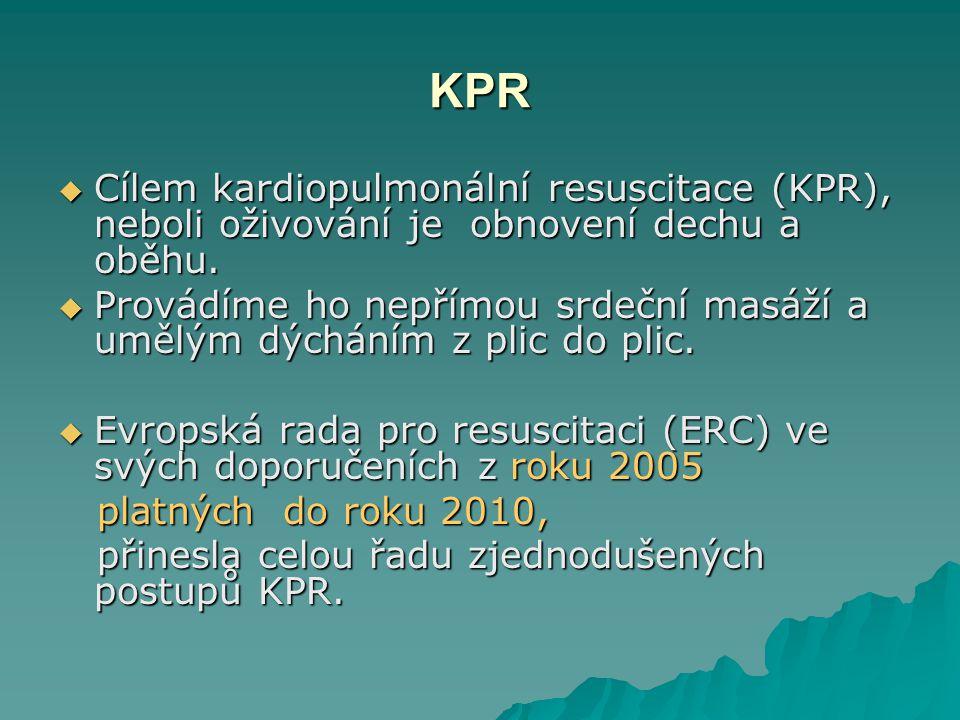 KPR – malé děti • Pokud se dítě samo nerozdýchá, začneme resuscitovat • Uvolnění dýchacích cest provedeme jen mírným záklonem hlavy záklonem hlavy • 5 vdechů na úvod KPR  Dýchání do úst i nosu současně současně  vdechujeme jen obsah svých úst svých úst (možnost způsobení (možnost způsobení vnitřního pneumothoraxu) vnitřního pneumothoraxu)
