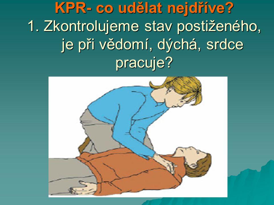 KPR – jeden zachránce 30 kompresí : 2 vdechům do hloubky cca 5cm  V ostatních situacích kombinujeme komprese a dýchání z plic do plic