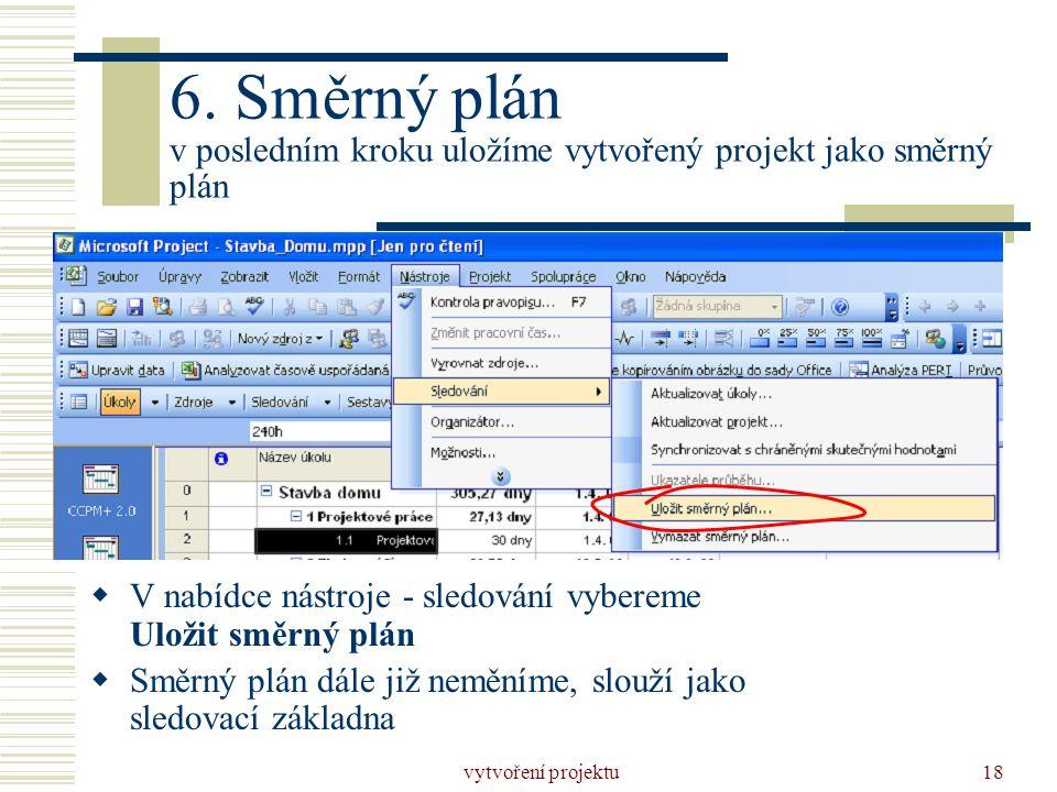 vytvoření projektu18 6. Směrný plán v posledním kroku uložíme vytvořený projekt jako směrný plán  V nabídce nástroje - sledování vybereme Uložit směr