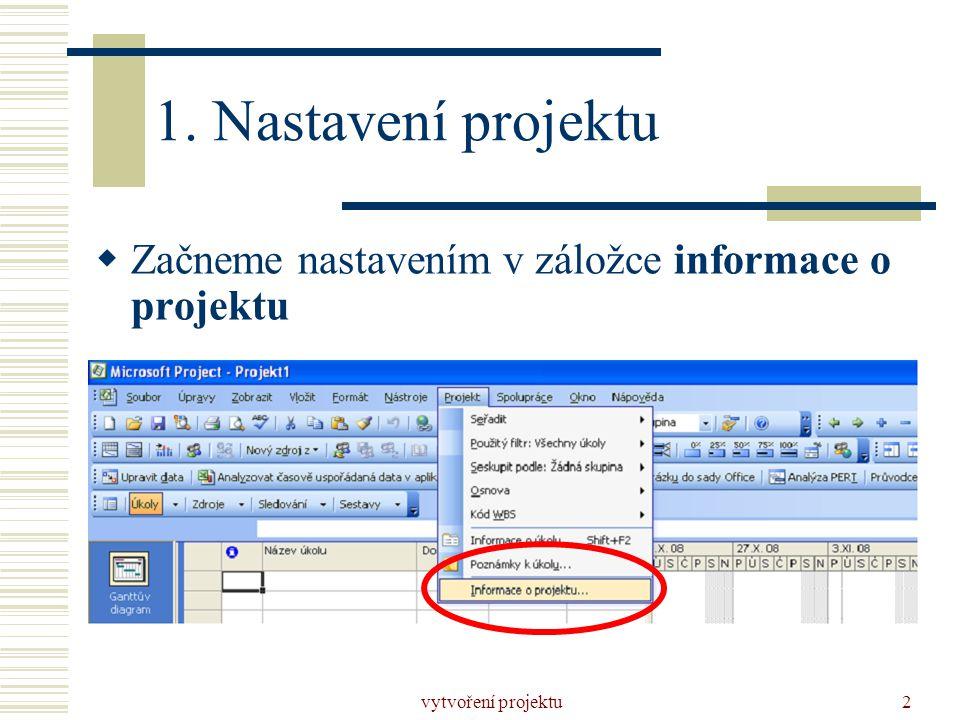 vytvoření projektu3  Nejprve vybereme položku plánovat od  Datum zahájení projektu – termíny činností se budou počítat od počátku projektu (resp.