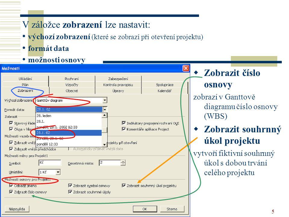 vytvoření projektu5  Zobrazit číslo osnovy zobrazí v Ganttově diagramu číslo osnovy (WBS)  Zobrazit souhrnný úkol projektu vytvoří fiktivní souhrnný