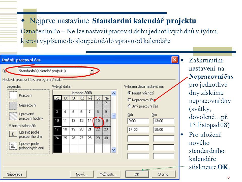 vytvoření projektu9  Nejprve nastavíme Standardní kalendář projektu Označením Po – Ne lze nastavit pracovní dobu jednotlivých dnů v týdnu, kterou vyp