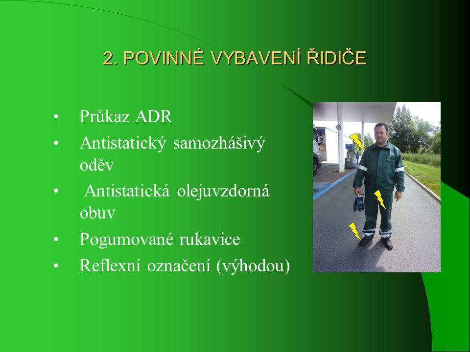 2. POVINNÉ VYBAVENÍ ŘIDIČE • Průkaz ADR • Antistatický samozhášivý oděv • Antistatická olejuvzdorná obuv • Pogumované rukavice • Reflexní označení (vý