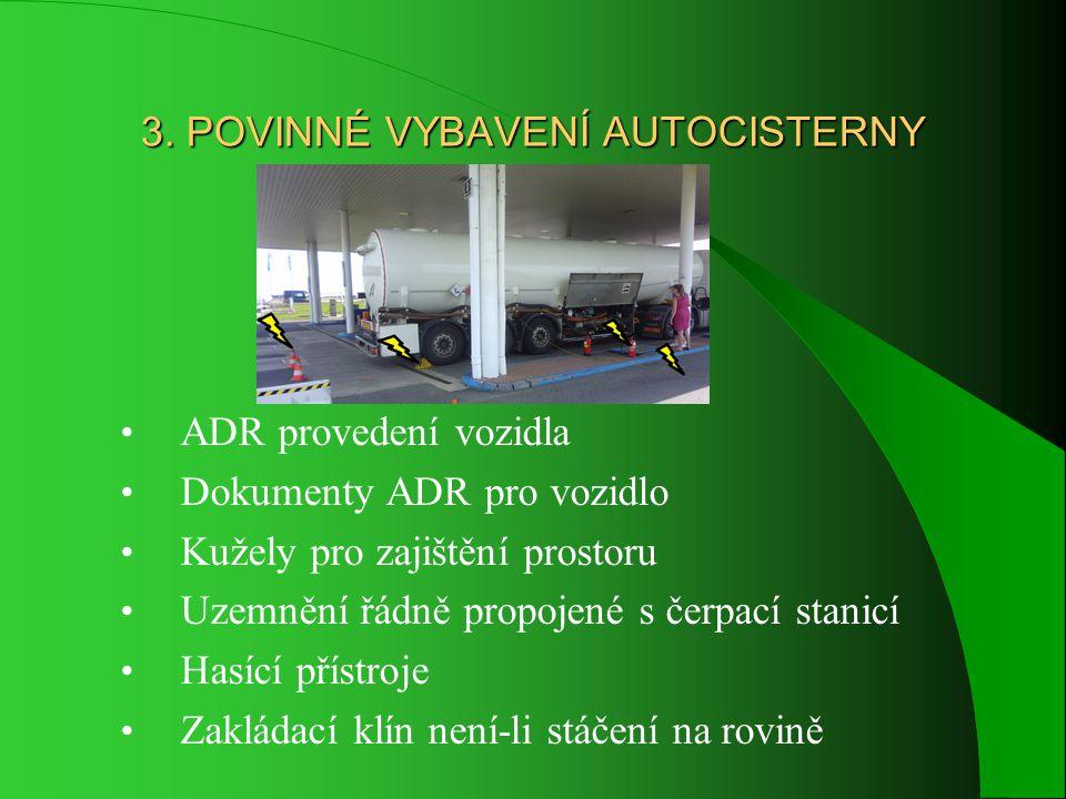 3. POVINNÉ VYBAVENÍ AUTOCISTERNY • ADR provedení vozidla • Dokumenty ADR pro vozidlo • Kužely pro zajištění prostoru • Uzemnění řádně propojené s čerp