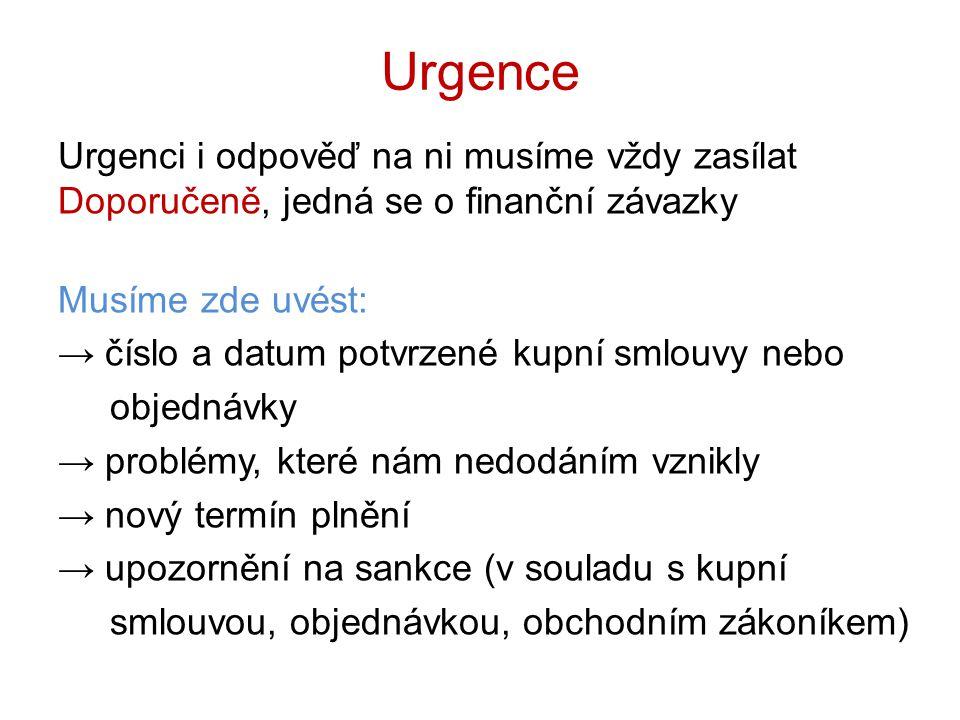 Urgence Urgenci i odpověď na ni musíme vždy zasílat Doporučeně, jedná se o finanční závazky Musíme zde uvést: → číslo a datum potvrzené kupní smlouvy
