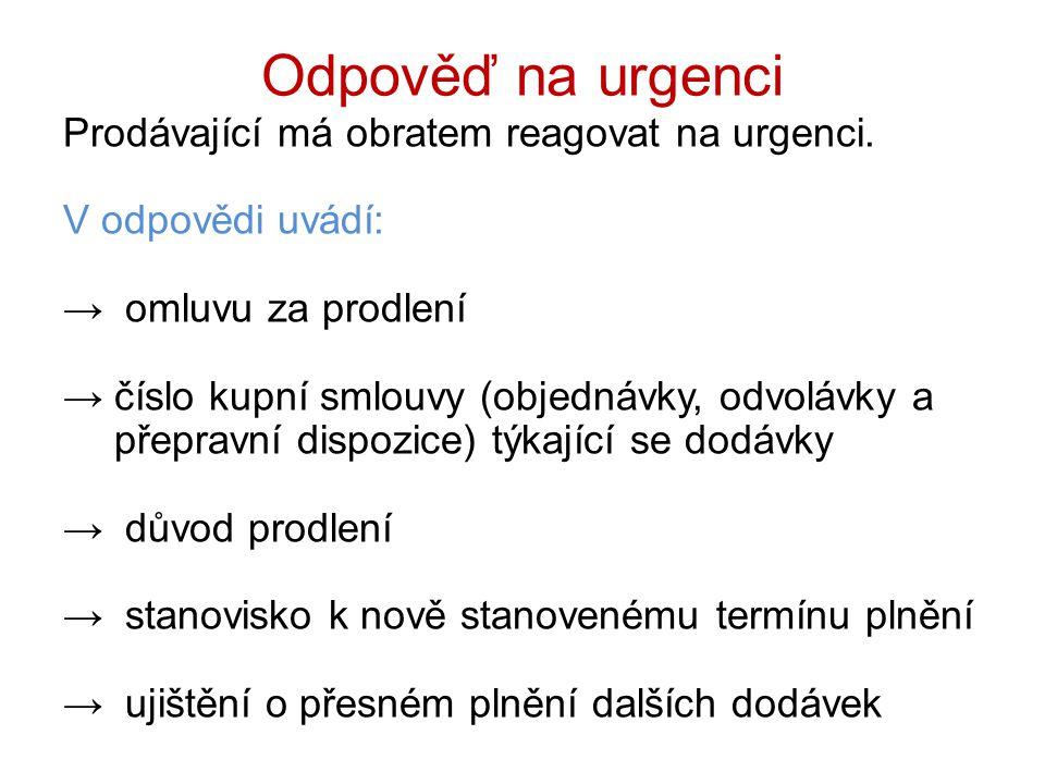 Odpověď na urgenci Prodávající má obratem reagovat na urgenci. V odpovědi uvádí: → omluvu za prodlení →číslo kupní smlouvy (objednávky, odvolávky a př