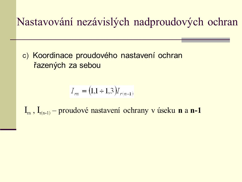 c) Koordinace proudového nastavení ochran řazených za sebou Nastavování nezávislých nadproudových ochran I rn, I r(n-1) – proudové nastavení ochrany v úseku n a n-1