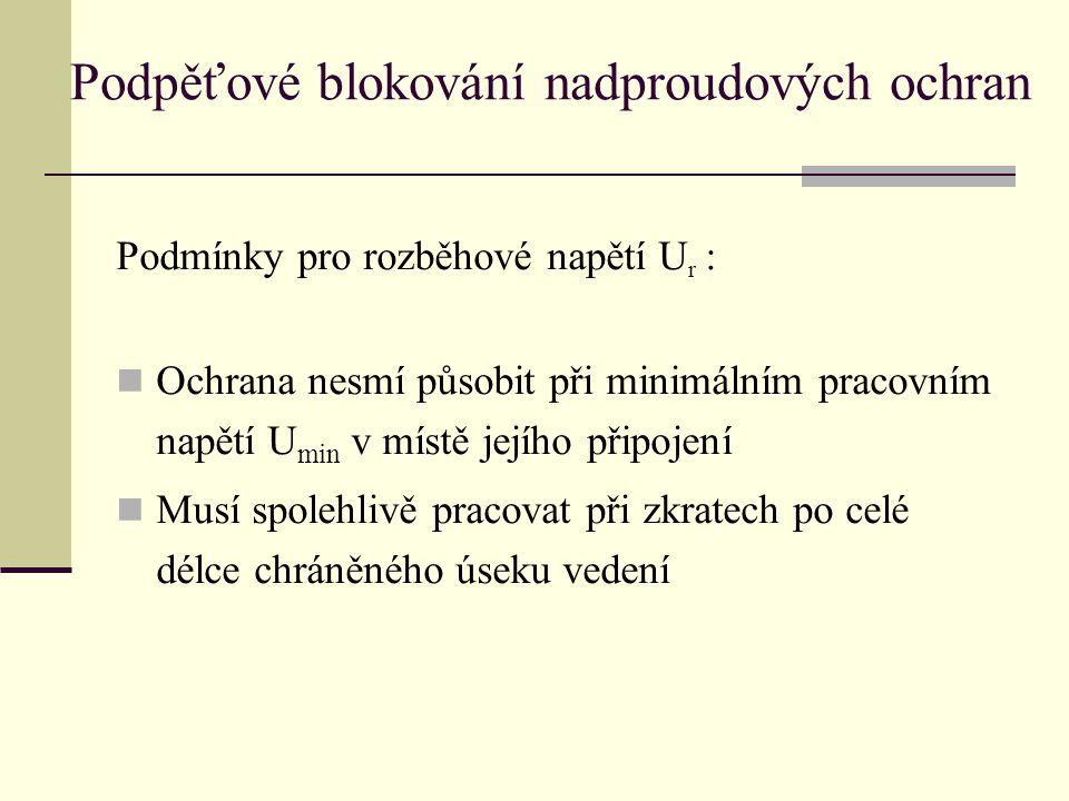 Podmínky pro rozběhové napětí U r :  Ochrana nesmí působit při minimálním pracovním napětí U min v místě jejího připojení  Musí spolehlivě pracovat