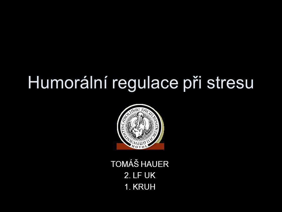 Humorální regulace při stresu TOMÁŠ HAUER 2. LF UK 1. KRUH