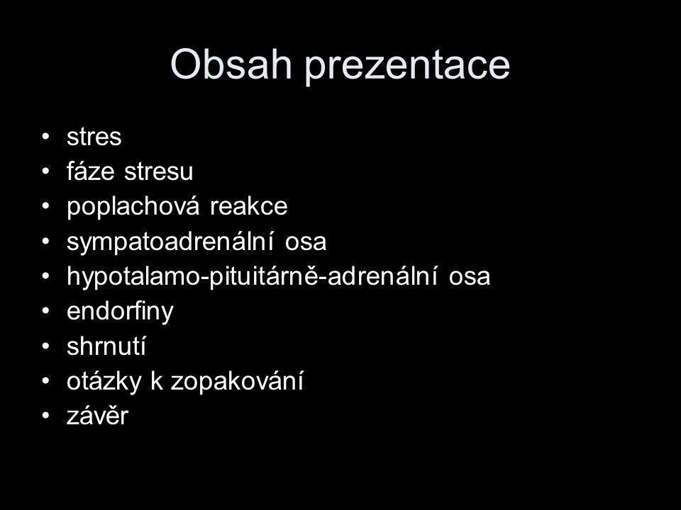Obsah prezentace •stres •fáze stresu •poplachová reakce •sympatoadrenální osa •hypotalamo-pituitárně-adrenální osa •endorfiny •shrnutí •otázky k zopakování •závěr
