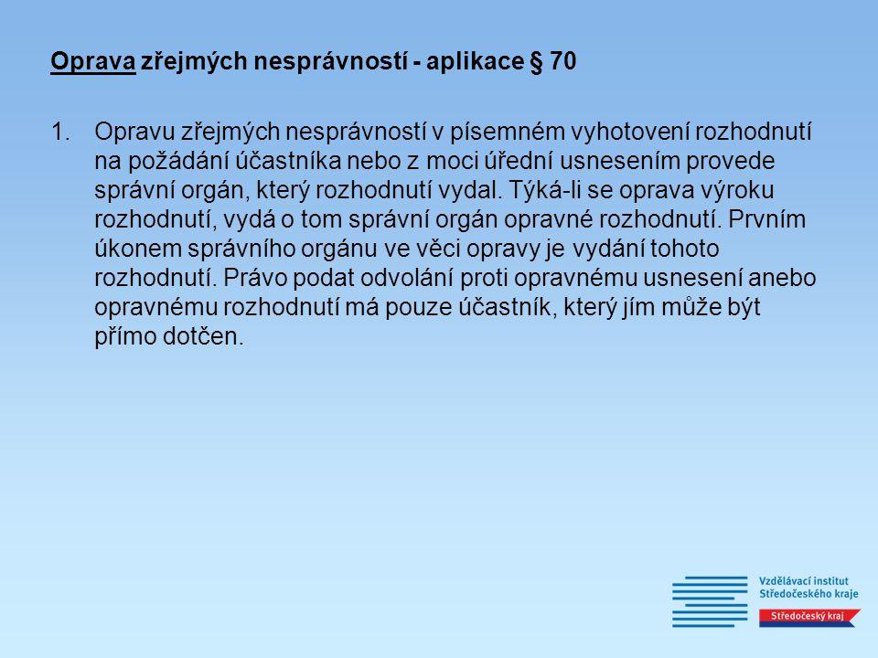 Oprava zřejmých nesprávností - aplikace § 70 1.Opravu zřejmých nesprávností v písemném vyhotovení rozhodnutí na požádání účastníka nebo z moci úřední