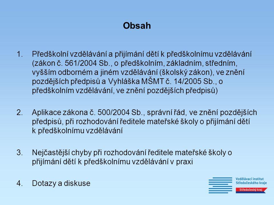 Obsah 1.Předškolní vzdělávání a přijímání dětí k předškolnímu vzdělávání (zákon č. 561/2004 Sb., o předškolním, základním, středním, vyšším odborném a