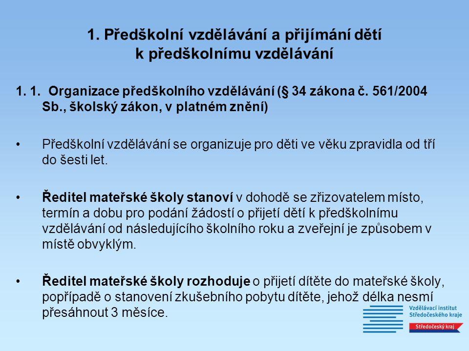1. Předškolní vzdělávání a přijímání dětí k předškolnímu vzdělávání 1. 1. Organizace předškolního vzdělávání (§ 34 zákona č. 561/2004 Sb., školský zák