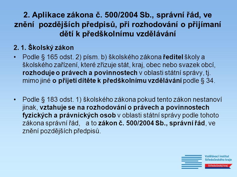 2. Aplikace zákona č. 500/2004 Sb., správní řád, ve znění pozdějších předpisů, při rozhodování o přijímaní dětí k předškolnímu vzdělávání 2. 1. Školsk