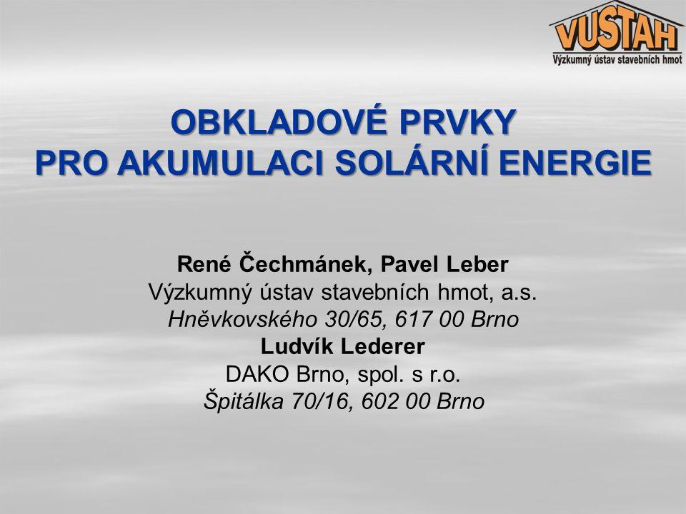 OBKLADOVÉ PRVKY PRO AKUMULACI SOLÁRNÍ ENERGIE René Čechmánek, Pavel Leber Výzkumný ústav stavebních hmot, a.s. Hněvkovského 30/65, 617 00 Brno Ludvík