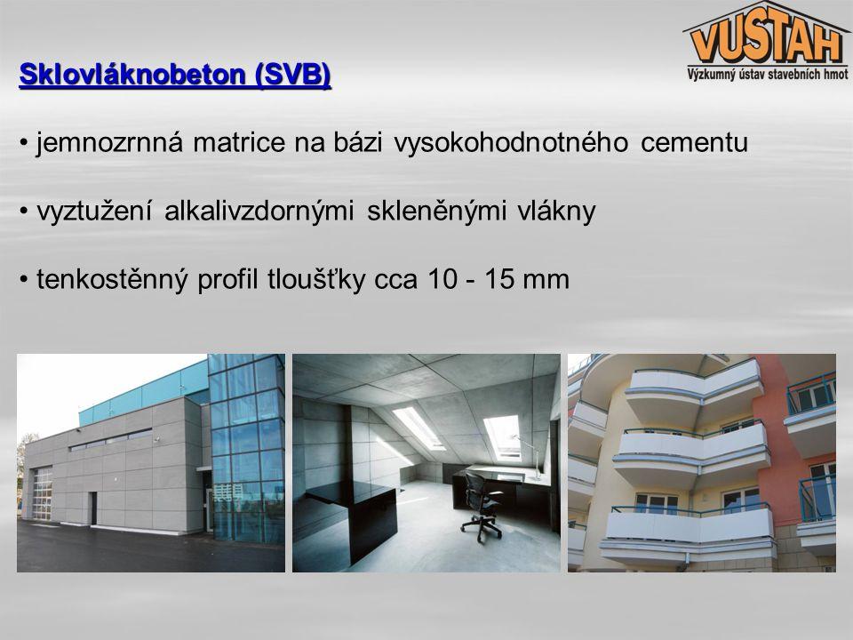 Sklovláknobeton (SVB) • jemnozrnná matrice na bázi vysokohodnotného cementu • vyztužení alkalivzdornými skleněnými vlákny • tenkostěnný profil tloušťk