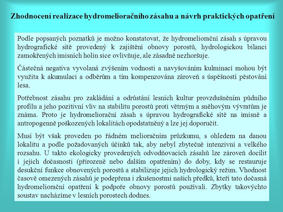 Podle popsaných poznatků je možno konstatovat, že hydromeliorační zásah s úpravou hydrografické sítě provedený k zajištění obnovy porostů, hydrologickou bilanci zamokřených imisních holin sice ovlivňuje, ale zásadně nezhoršuje.