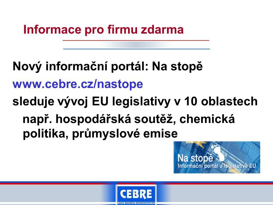 Nový informační portál: Na stopě www.cebre.cz/nastope sleduje vývoj EU legislativy v 10 oblastech např. hospodářská soutěž, chemická politika, průmysl