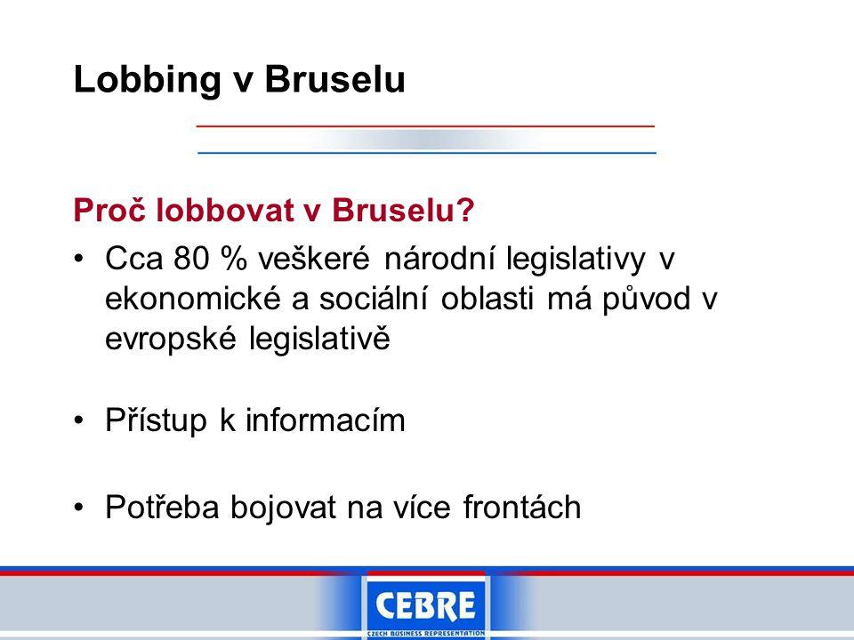 Lobbing v Bruselu Proč lobbovat v Bruselu? •Cca 80 % veškeré národní legislativy v ekonomické a sociální oblasti má původ v evropské legislativě •Přís