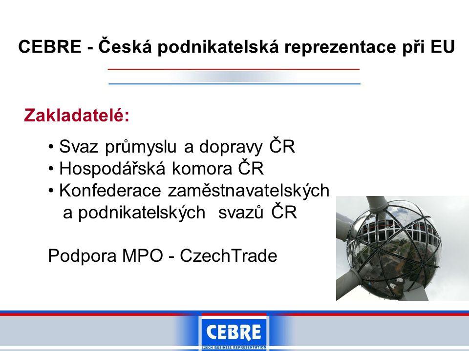 Cíle CEBRE vyhledávání informací o připravovaných rozhodnutích a předpisech EU pro konkrétní obory podnikání a předávání těchto informací českým firmám prosazování českých podnikatelských zájmů na evropské úrovni zastupování českých podnikatelských asociací u evropských federací Cílem CEBRE NENÍ vyhledávání obchodních partnerů nebo zakázek pro české firmy.