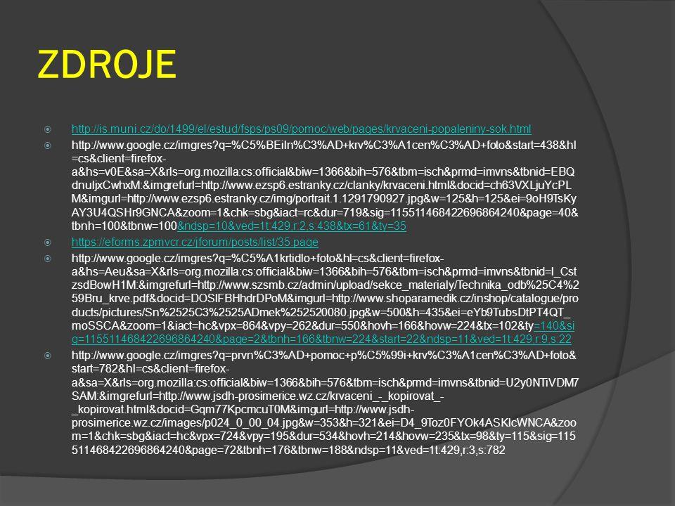 ZDROJE  http://is.muni.cz/do/1499/el/estud/fsps/ps09/pomoc/web/pages/krvaceni-popaleniny-sok.html http://is.muni.cz/do/1499/el/estud/fsps/ps09/pomoc/