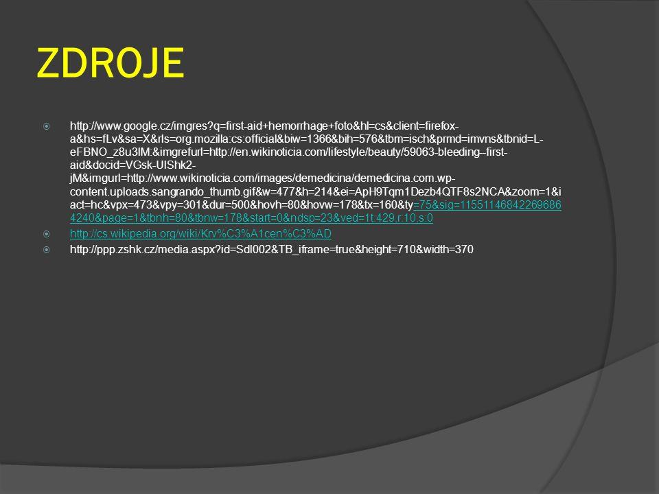 ZDROJE  http://www.google.cz/imgres?q=first-aid+hemorrhage+foto&hl=cs&client=firefox- a&hs=fLv&sa=X&rls=org.mozilla:cs:official&biw=1366&bih=576&tbm=