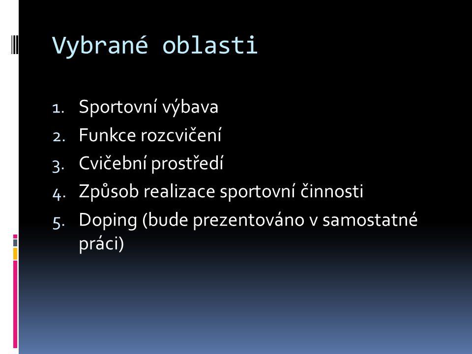 Vybrané oblasti 1. Sportovní výbava 2. Funkce rozcvičení 3. Cvičební prostředí 4. Způsob realizace sportovní činnosti 5. Doping (bude prezentováno v s