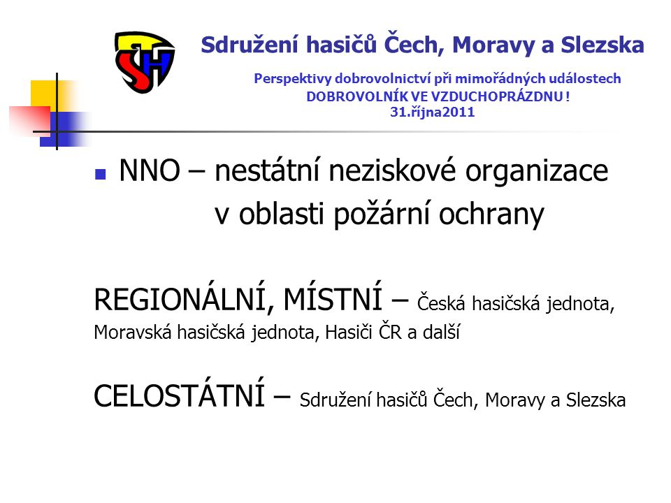 Sdružení hasičů Čech, Moravy a Slezska Perspektivy dobrovolnictví při mimořádných událostech DOBROVOLNÍK VE VZDUCHOPRÁZDNU ! 31.října2011  NNO – nest
