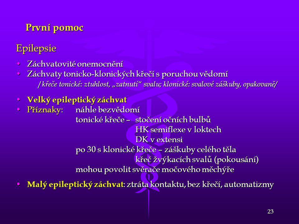 """23 První pomoc Epilepsie •Záchvatovité onemocnění •Záchvaty tonicko-klonických křečí s poruchou vědomí / křeče tonické: ztuhlost, """"zatnutí"""" svalu; klo"""