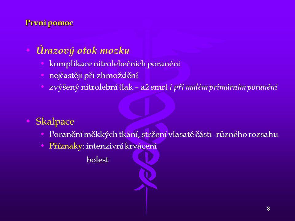 8 První pomoc • • Úrazový otok mozku • •komplikace nitrolebečních poranění • •nejčastěji při zhmoždění • •zvýšený nitrolební tlak – až smrt i při malé