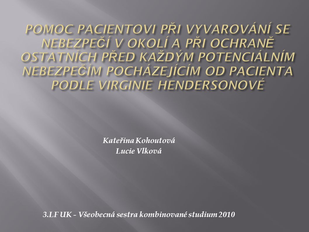 Kateřina Kohoutová Lucie Vlková 3.LF UK - Všeobecná sestra kombinované studium 2010