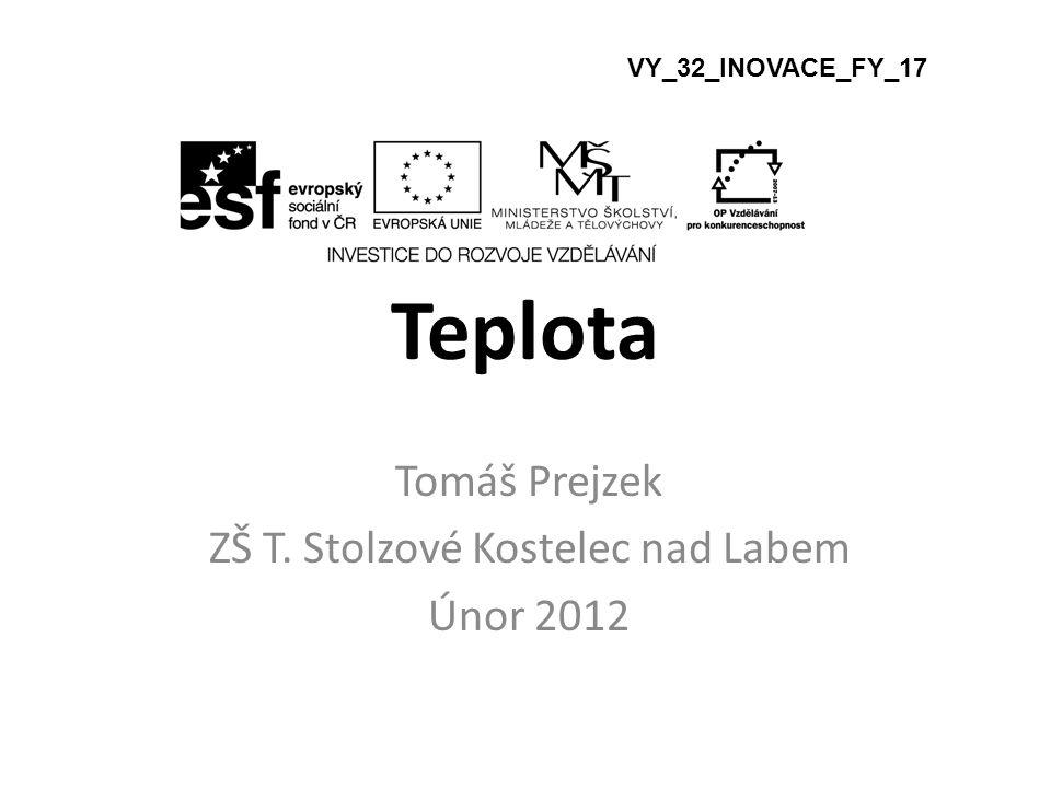 Teplota Tomáš Prejzek ZŠ T. Stolzové Kostelec nad Labem Únor 2012 VY_32_INOVACE_FY_17