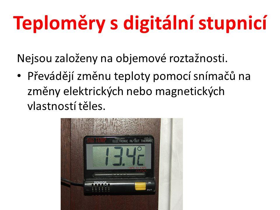 Teploměry s digitální stupnicí Nejsou založeny na objemové roztažnosti. • Převádějí změnu teploty pomocí snímačů na změny elektrických nebo magnetický
