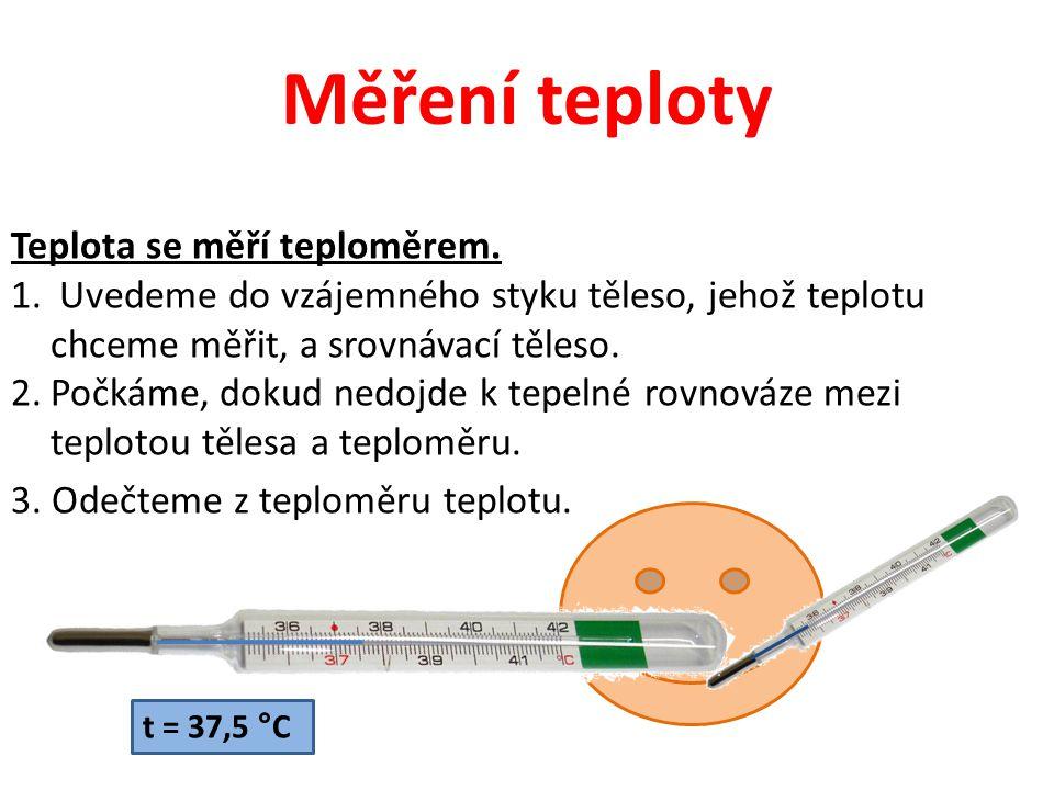 Teploměry Teploměry využívají závislosti vhodně zvolených fyzikálních veličin na teplotě.