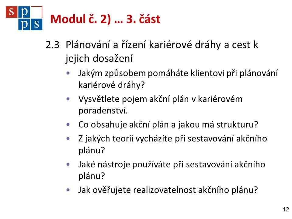 Modul č. 2) … 3. část 2.3Plánování a řízení kariérové dráhy a cest k jejich dosažení •Jakým způsobem pomáháte klientovi při plánování kariérové dráhy?