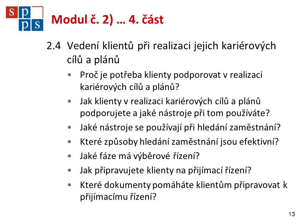 Modul č. 2) … 4. část 2.4Vedení klientů při realizaci jejich kariérových cílů a plánů •Proč je potřeba klienty podporovat v realizaci kariérových cílů