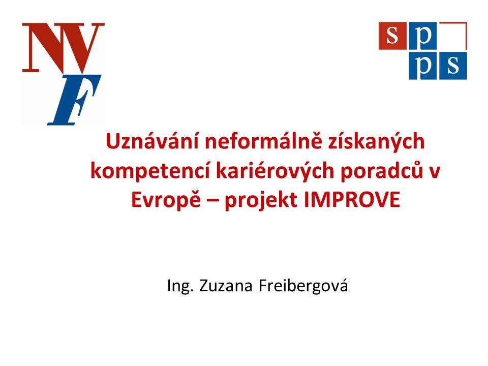 Uznávání neformálně získaných kompetencí kariérových poradců v Evropě – projekt IMPROVE Ing. Zuzana Freibergová