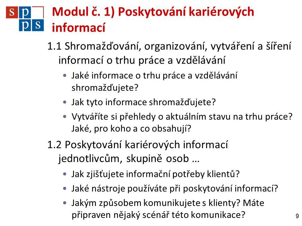 Modul č. 1) Poskytování kariérových informací 9 1.1 Shromažďování, organizování, vytváření a šíření informací o trhu práce a vzdělávání •Jaké informac