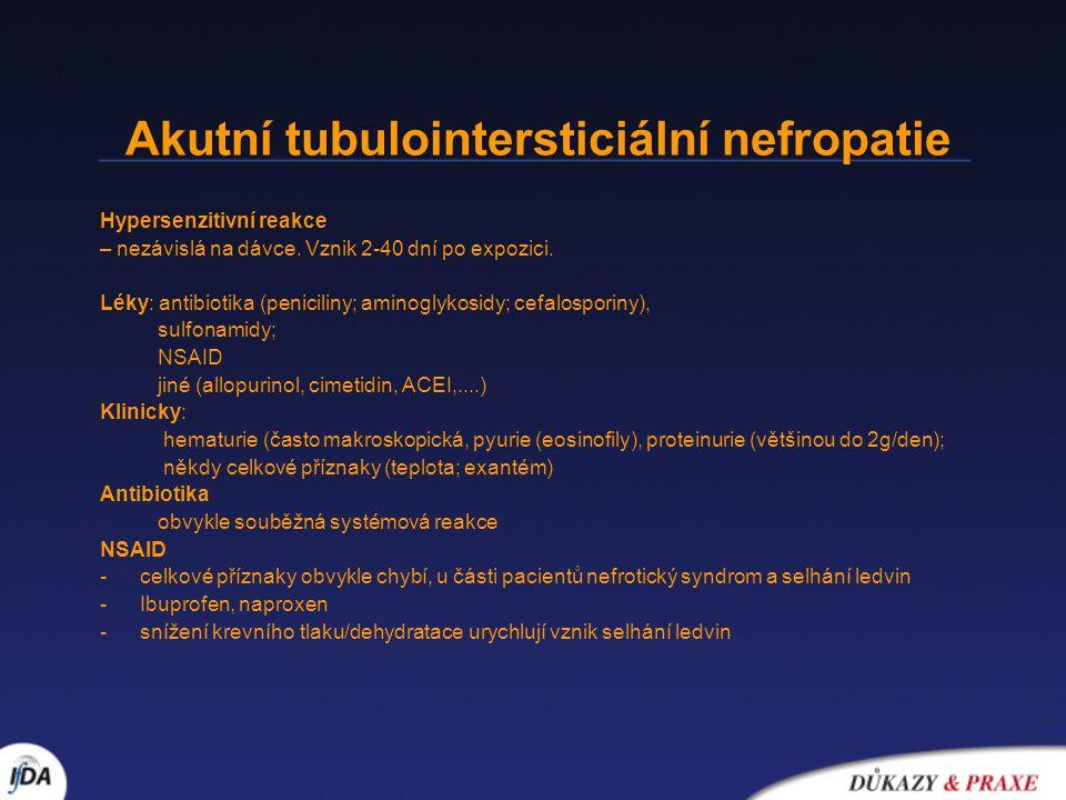 Akutní tubulointersticiální nefropatie Hypersenzitivní reakce – nezávislá na dávce. Vznik 2-40 dní po expozici. Léky: antibiotika (peniciliny; aminogl
